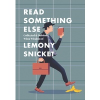 Read Something Else: Collected & Dubious Wit & Wisdom of Lemony Snicket Clearance Stock