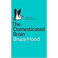 A Pelican Introduction the Domesticated Brain By Bruce Hood